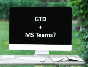Getting Things Done (GTD) - was tun mit Microsoft Teams?